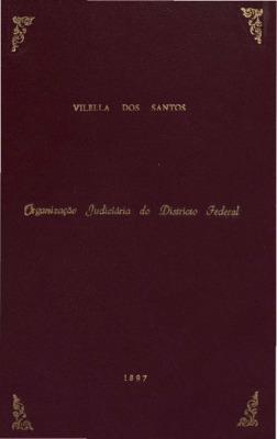 Organisação judiciaria do districto federal Vilella dos Sa ...