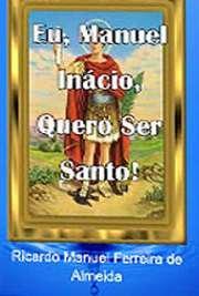 Eu, Manuel Inácio, Quero Ser Santo!