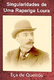 """Livros de Eça de Queirós para . """"Singularidades de Uma Rapariga Loura"""" escrito por Eça de Queirós em 1874, além de ser uma obra-prima,"""