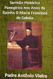 Sermão Histórico Panegírico nos Anos da Rainha D Maria Fra ...