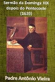 Sermão da Dominga XIX depois do Pentecoste (1639)