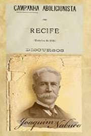 Coleção de Edições Originais (1885). Campanha Abolicionista no Recife (Eleições de 1884). Discursos. Joaquim Aurélio Barreto Nabuco de Araújo (Recife, 19 de agosto de 1849 — Washington, 17 de janeiro de 1910) foi um político, diplomata, historiador, ju