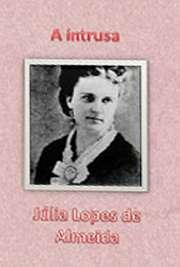 """""""A Intrusa"""", romance escrito por Júlia Lopes de Almeida, conta a história de Argemiro, viúvo rico. Suas filhas moram com os avós maternos em um sít Júlia Valentim da Silveira Lopes de Almeida nasceu em 1862 e faleceu em 1934, na cidade do Rio"""