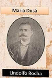 Romance - 1910. Lindolfo Rocha (Grão Mogol - 3 de abril de 1862, Minas Gerais - 30 de dezembro de 1911 - Jequié), foi um escritor e jornalista brasileiro.-