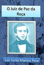 """""""O Juiz de Paz na Roça"""" é uma peça teatral de Martins Pena de 1838. Trata-se de uma comédia em um ato e 23 cenas. Passa-se na roça e gira em torno Luís Carlos Martins Pena nasceu em 1815, na cidade do Rio de Janeiro. Foi dramaturgo, diplomata"""