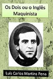 """""""Os Dois ou o Inglês Maquinista"""", peça teatral de Martins Penade apenas um ato, datada de 1845, conta a história de dois primos que se amam, mas nã Luís Carlos Martins Pena nasceu em 1815, na cidade do Rio de Janeiro. Foi dramaturgo, diplomat"""