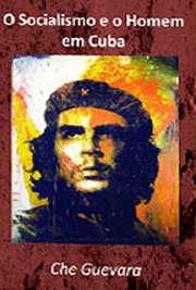 O Socialismo e o Homem em Cuba