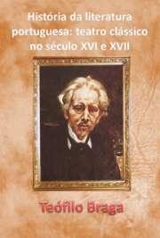História da literatura portuguesa: teatro clássico no sécu ...