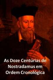 As Doze Centúrias de Nostradamus em Ordem Cronológica