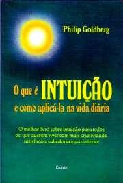 A intuição é um assunto de fundamental importância, cuja horachegou, e O que é intuição é uma leitura obrigatória para todos osque querem viver com mais cria