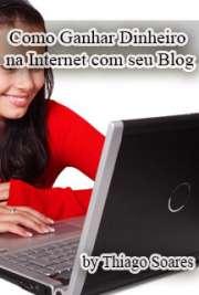 Como Ganhar Dinheiro na Internet com seu Blog