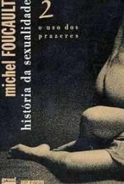 História da Sexualidade - Volume 2. O Uso dos Prazeres