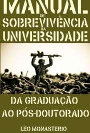 Manual de sobrevivência na Universidade: - da graduação ao ...