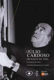 JÚLIO CARDOSO NO PALCO DA VIDA / 50 Anos de Teatro