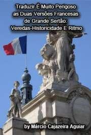 Traduzir é muito perigoso - as duas versões francesas de Grande Sertão: veredas - historicidade e ritmo Faculdade de Filosofia, Letras e Ciências Humanas