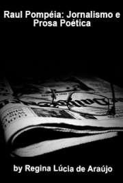 Raul Pompéia: jornalismo e prosa poética