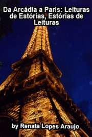Da Arcádia a Paris: leituras de estórias, estórias de leit ...