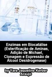 Enzimas em biocatálise (esterificação de aminas, adição de Michael, clonagem e expressão de álcool desidrogenase) Instituto de Química de São Carlos / Química Orgânica e Biológica