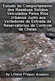 Estudo do comportamento dos resíduos sólidos veiculados pelos rios urbanos junto aos vertedores de entrada de reservatórios de controle de cheias Escola Politécnica / Engenharia Hidráulica