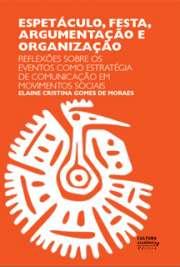 Espetáculo, festa, argumentação e organização: reflexões sobre os eventos como estratégia de comunicação em movimentos sociais O papel dos eventos em movimentos sociais e sua importância como estratégia de comunicação sob a ótica das Relações Públicas