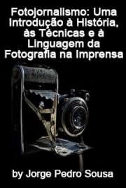 Fotojornalismo: Uma introdução à história, às técnicas e à ...