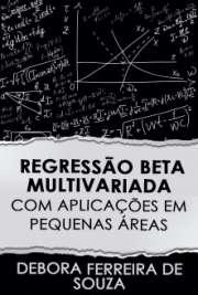 Regressão Beta Multivariada com Aplicações em Pequenas Áreas[..]