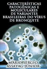 Características patogênicas e moleculares de variantes brasileiras do vírus de bronquite infecciosa inoculados em aves comerciais e SPF Instituto de Ciências Biomédicas / Microbiologia