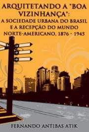 Arquitetando a ´Boa Vizinhança´: a sociedade urbana do Bra ...