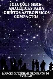 Soluções semi-analíticas para objetos astrofísicos compact ...