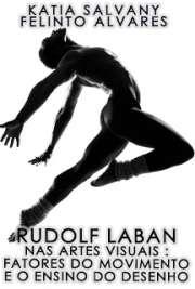 Rudolf Laban nas artes visuais : fatores do movimento e o  ...