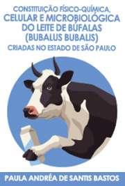 Constituição físico-química, celular e microbiológica do leite de búfalas (Bubalus bubalis) criadas no Estado de São Paulo Faculdade de Medicina Veterinária e Zootecnia / Clínica Veterinária