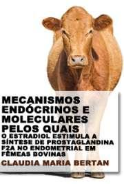 Mecanismos endócrinos e moleculares pelos quais o estradiol estimula a síntese de prostaglandina F2a no endometrial em fêmeas bovinas Faculdade de Medicina Veterinária e Zootecnia / Reprodução Animal