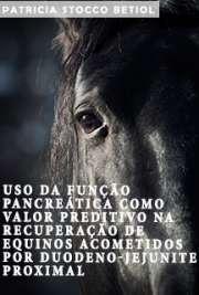 Uso da função pancreática como valor preditivo na recuperação de equinos acometidos por duodeno-jejunite proximal Faculdade de Medicina Veterinária e Zootecnia / Clínica Veterinária