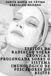 Efeitos da radiação solar crônica e prol