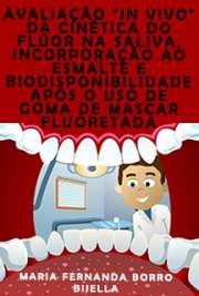 """Avaliação """"in vivo"""" da cinética do flúor na saliva, incorporação ao esmalte e biodisponibilidade após o uso de goma de mascar fluoretada Faculdade de Odontologia de Bauru / Odontopediatria"""
