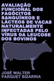 Avaliação funcional dos fagócitos sanguíneos e lácteos de vacas naturalmente infectadas pelo vírus da leucose dos bovinos Faculdade de Medicina Veterinária e Zootecnia / Clínica Veterinária