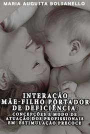 Interação mãe-filho portador de deficiência: concepções e  ...