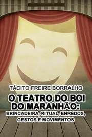 O Teatro do Boi do Maranhão: brincadeira, ritual, enredos, ...