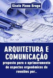 Arquitetura e comunicação: proposta para o aprimoramento de aspectos ergonômicos de reuniões por videoconferência em ambientes empresariais Faculdade de Arquitetura e Urbanismo / Design e Arquitetura