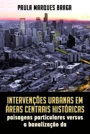 Intervenções urbanas em áreas centrais históricas: paisagens particulares versus a banalização da paisagem Escola de Engenharia de São Carlos / Teoria e História da Arquitetura e do Urbanismo