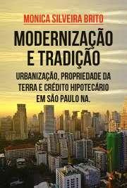 Modernização e tradição: urbanização, propriedade da terra e crédito hipotecário em São Paulo na segunda metade do século XIX Faculdade de Filosofia, Letras e Ciências Humanas / Geografia Humana