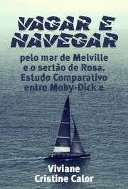 Vagar e navegar: pelo mar de Melville e o sertão de Rosa.  ...