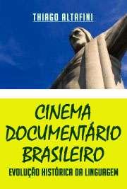 Cinema Documentário Brasileiro - Evolução Histórica da Lin ...