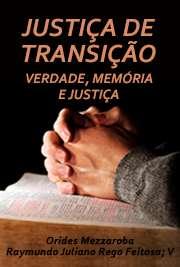 JUSTIÇA DE TRANSIÇÃO: VERDADE, MEMÓRIA E JUSTIÇA