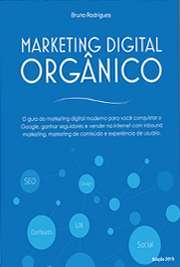 O guia do marketing digital moderno para você conquistar o Google, ganhar seguidores e vender na internet com inbound marketing, marketing de conteúdo e expe