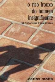 O Riso Frouxo do Homem Insignificante - 50 historietas tragi[..]