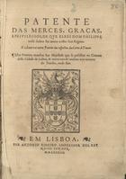 Patente das merces, graças e priuilegios de que el rei Dom ...