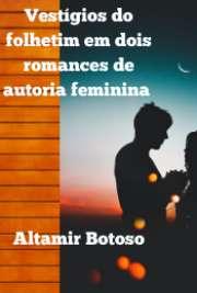 Vestígios do folhetim em dois romances de autoria feminina