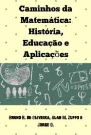 Caminhos da Matemática: História, Educação e Aplicações