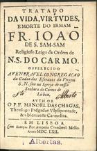 Tratado da vida, virtudes, e morte do Irmam Fr. Joaõ de S. ...